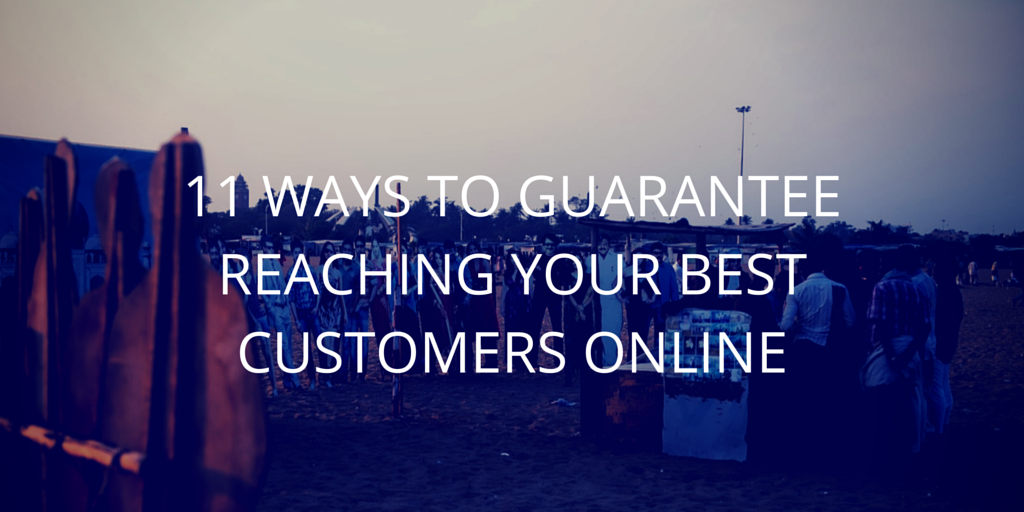 11_WAYS_TO_GUARANTEE_REACHING_YOUR_BEST_CUSTOMERS_ONLINE_-2_1.png