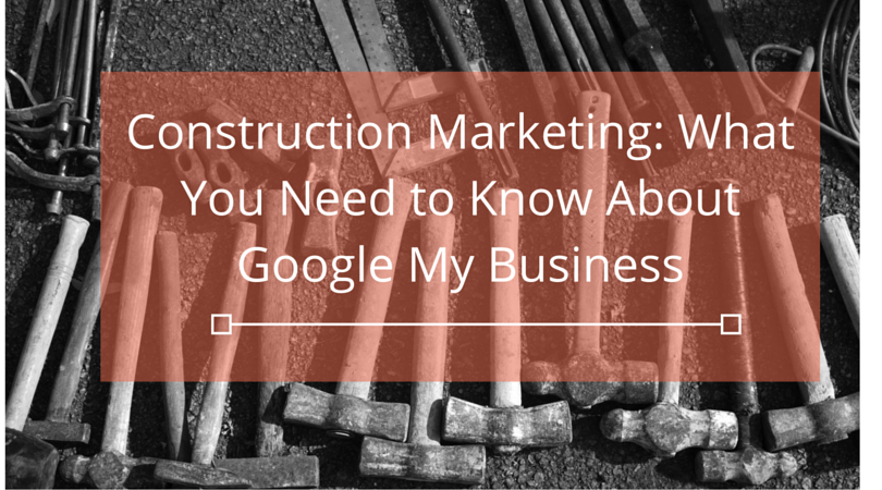 Construction_Marketing-_What_You_Need_to_Know_About_Google_My_Business2.png