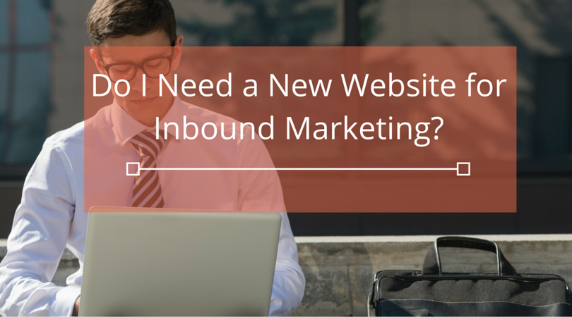 Do_I_Need_a_New_Website_for_Inbound_Marketing-.png