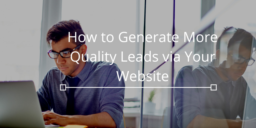 How_to_Generate_More_Quality_Leads_via_Your_Website.png