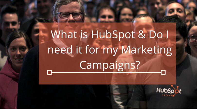 What_is_HubSpot__Do_I_need_it_for_my_Marketing_2Campaigns--.png